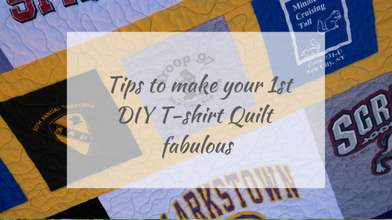 Tips to nake your 1st DIY T-shirt Quilt Fabulous